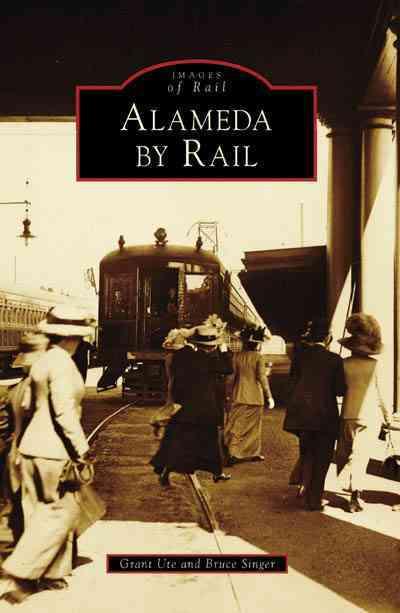 Alameda by Rail By Ute, Grant/ Singer, Bruce