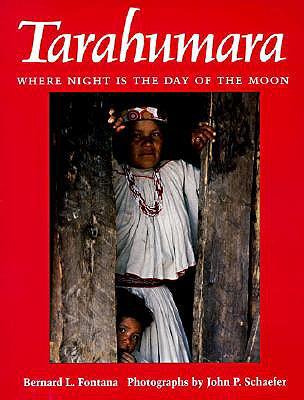Tarahumara By Fontana, Bernard L./ Schaefer, John P. (PHT)/ Schaefer, John P.