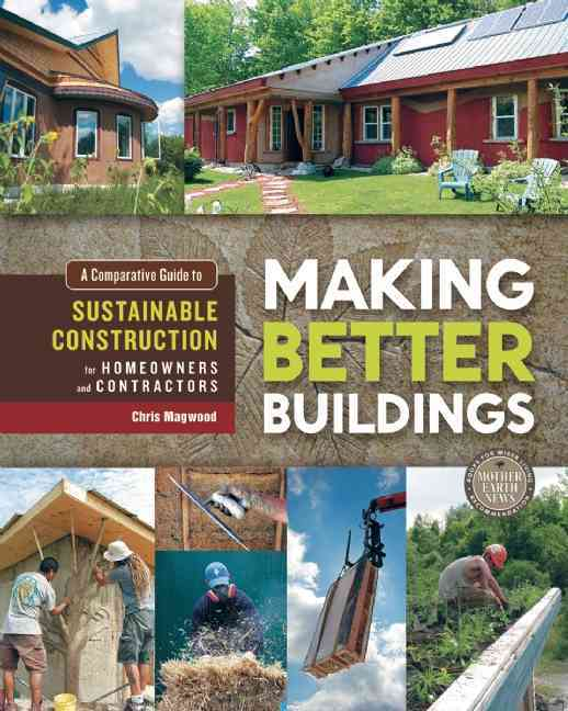 Making Better Buildings By Magwood, Chris/ Feigin, Jen